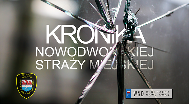 Kronika Nowodworskiej Straży Miejskiej od 05.06 do 10.06.2017